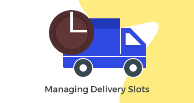 Managing Delivery Slots