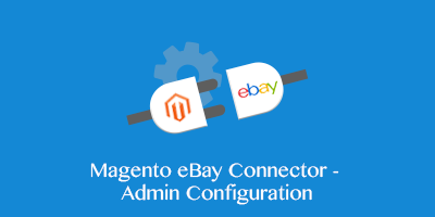 Magento Ebay Connector - Admin Configuration: