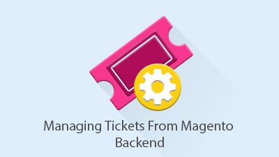 Managing Tickets from Magento Backend